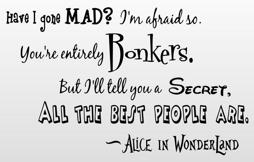 Alice Wonderland Quote Have Gone Mad Vinyl Wall Art 91733 Pearltrees