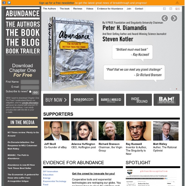 Abundance the Book - by Peter Diamandis and Steven Kotler — Abundance - the Future is Better Than You Think - is a new book by Peter Diamandis and Steven Kotler. Official Abundance the Book website.