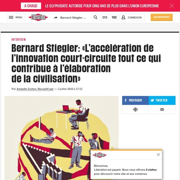 Bernard Stiegler: «L'accélération de l'innovation court-circuite tout ce qui contribue à l'élaboration delacivilisation»