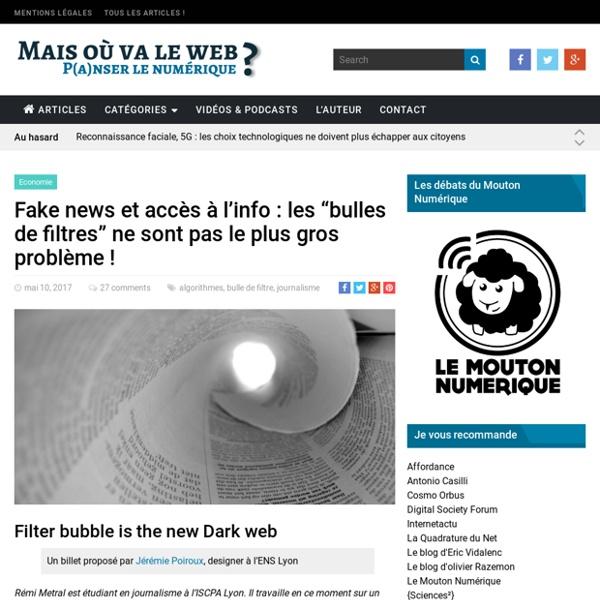 """Fake news et accès à l'info : les """"bulles de filtres"""" ne sont pas le plus gros problème ! - Mais où va le Web"""