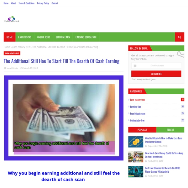 The Additional Still Hoe To Start Fill The Dearth Of Cash Earning