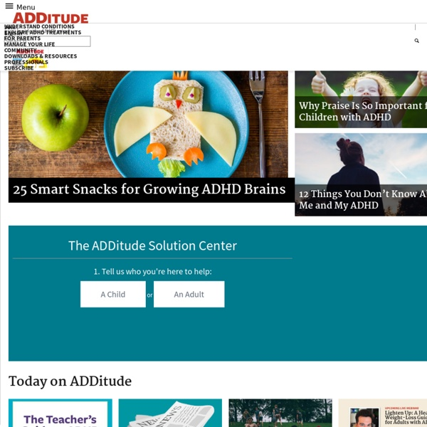 ADDitude: ADHD Symptoms, Medication, Treatment, Diagnosis, Parenting ADD Children and More