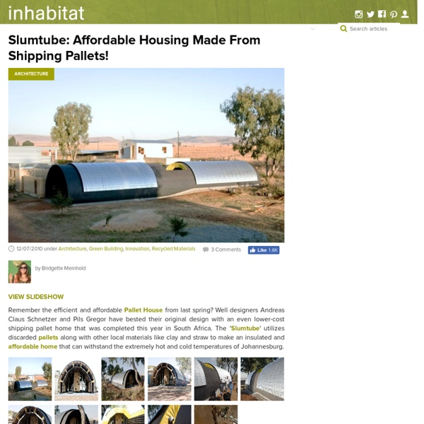 Slumtube: Affordable Housing Made From Shipping Pallets!