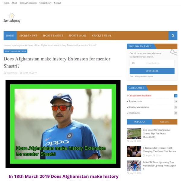 Does Afghanistan make history Extension for mentor Shastri?