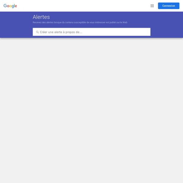 GoogleAlertes: recevez des alertes lorsque du contenu susceptible de vous intéresser est publié sur le Web