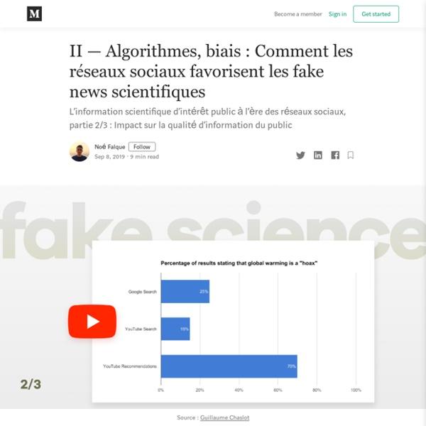 II — Algorithmes, biais : Comment les réseaux sociaux favorisent les fake news scientifiques