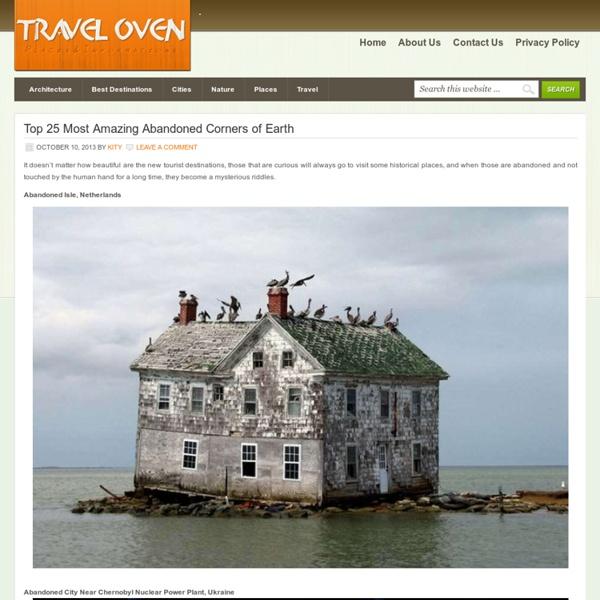 Top 25 Most Amazing Abandoned Corners of Earth