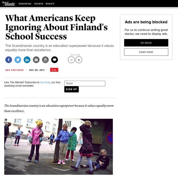 What Americans Keep Ignoring About Finland's School Success - Anu Partanen