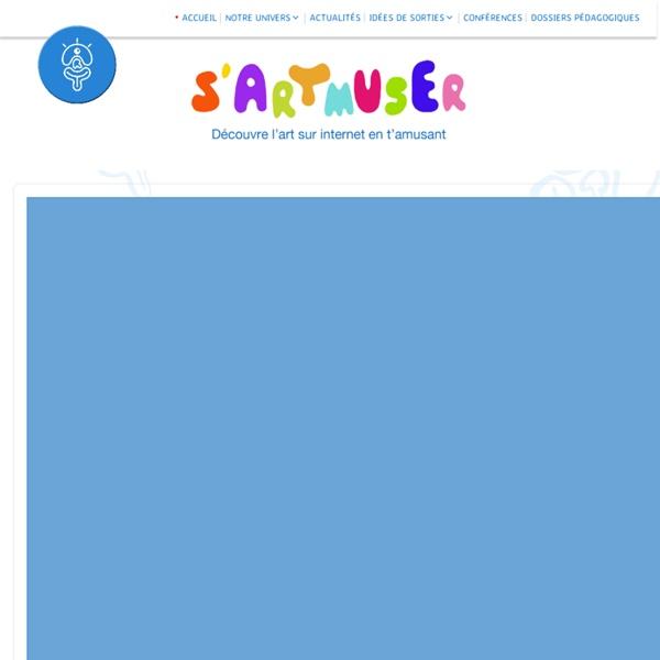 SARTMUSER – Découvre l'art sur internet en t'amusant! Jeux, musées, œuvres d'art, idées de sorties pour les enfants, les familles et les enseignants
