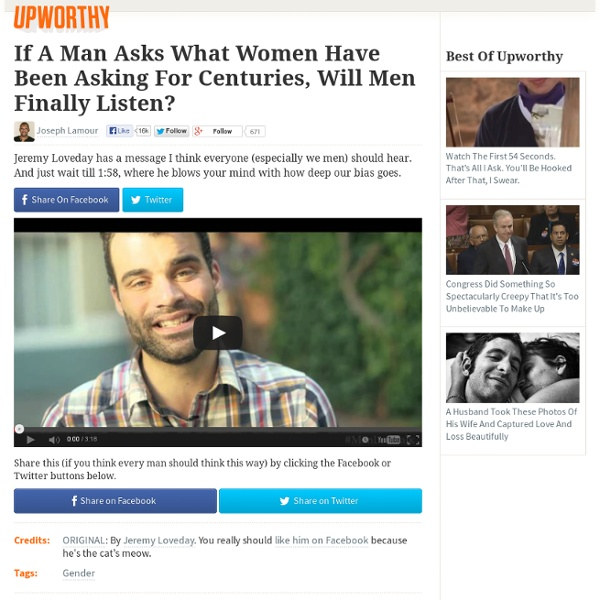 If A Man Asks What Women Have Been Asking For Centuries, Will Men Finally Listen?