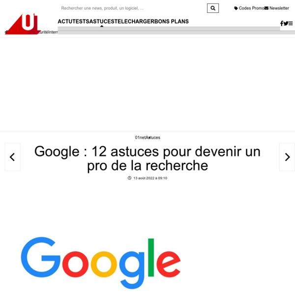 Google : 12 astuces pour devenir un pro de la recherche