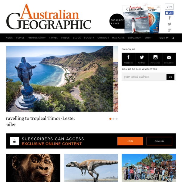 Australian Geographic – the best images and stories about Australia - Journal, Society, Outdoor magazine, Education - geography, photography, wildlife, adventure and science - Australian Geographic