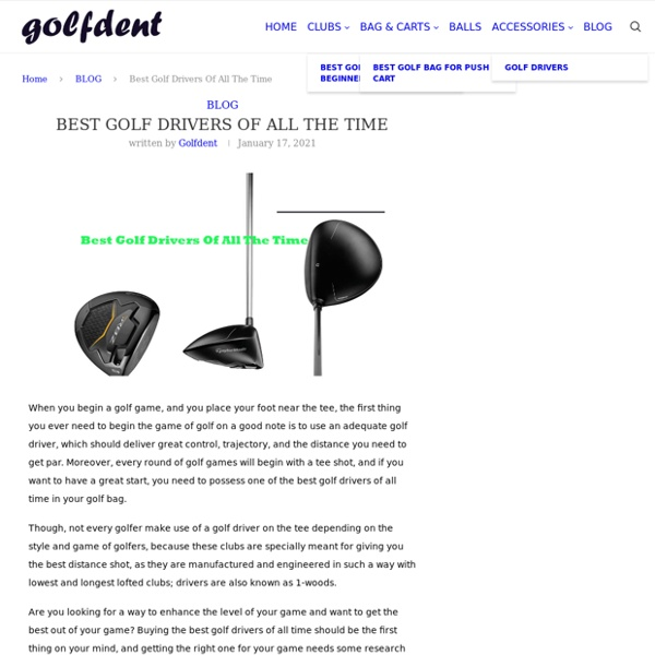 Best Golf Drivers Of All The Time - Golfdent