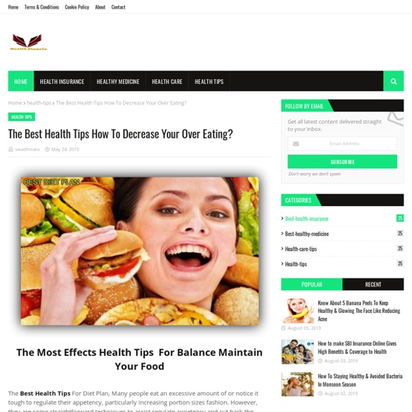 The Best Health Tips How To Decrease Your Over Eating?