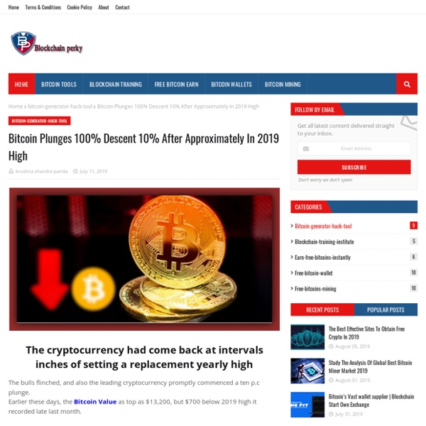 Bitcoin Plunges 100% Descent 10% After Approximately In 2019 High