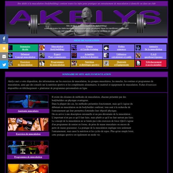 MUSCULATION AKELYS (bodybuilding ou culturisme), Sommaire - [PROGRAMME, EXERCICE ET INFORMATIONS SUR LA MUSCULATION]