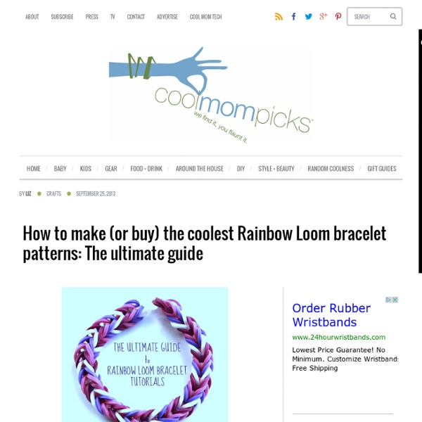 How to make (or buy) the coolest Rainbow Loom bracelet patterns: The ultimate guide