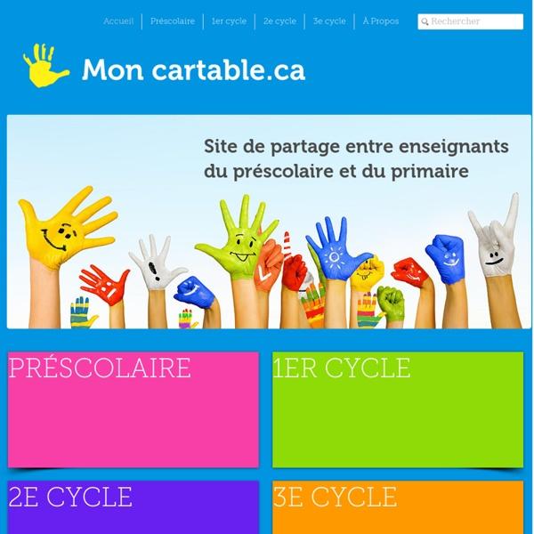 Mon cartable - Site de partage de ressources entre enseignants du préscolaire et du primaire - www.moncartable.ca