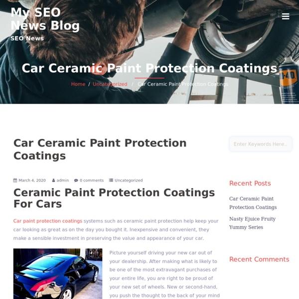 Car Ceramic Paint Protection Coatings – My SEO News Blog