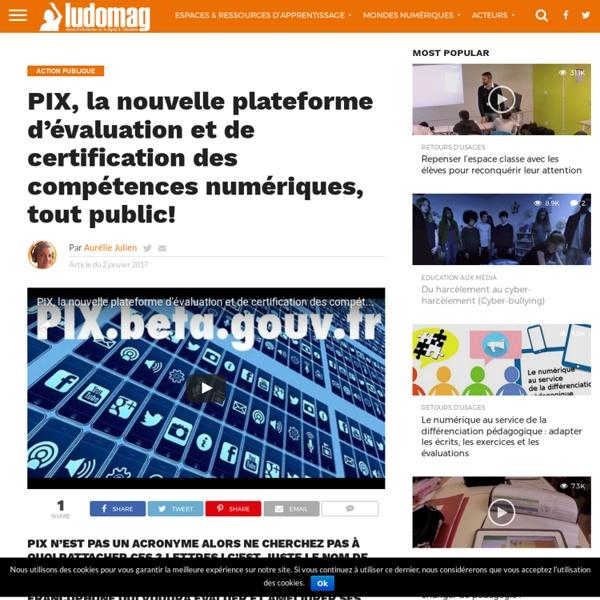 PIX, la nouvelle plateforme d'évaluation et de certification des compétences numériques, tout public ! – Ludovia Magazine