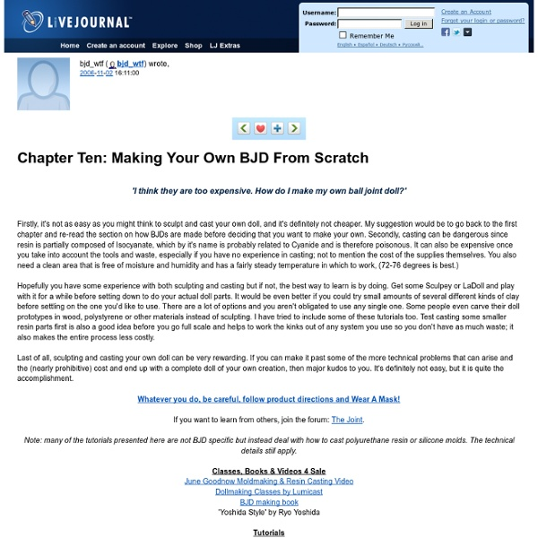 Bjd_wtf: Chapter Ten: Making Your Own BJD From Scratch