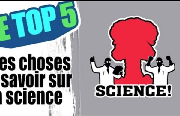 Le top 5 des choses à savoir sur la science