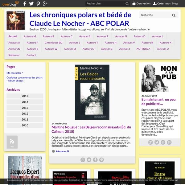 Les chroniques polars et bédé de Claude Le Nocher - ABC POLAR - Environ 1200 chroniques - faites défiler la page - ou cliquez sur l'initale du nom de l'auteur recherché