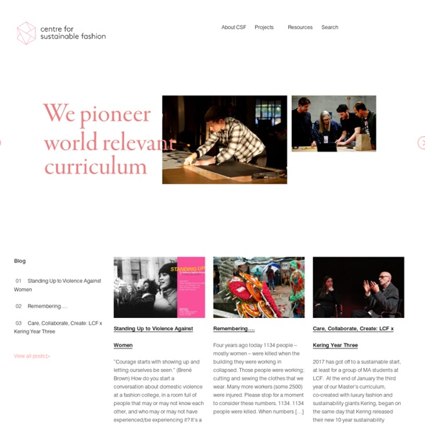 The Centre for Sustainable Fashion provokes, challenges and questions the fashion status quo. Through collaboration we design transforming solutions that
