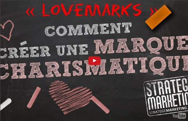"""Vidéo : Comment créer une marque charismatique (une """"Lovemark"""")"""
