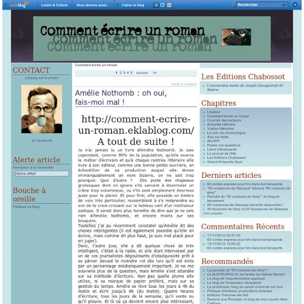 Comment écrire un roman - Amélie Nothomb : oh… - Comment ne pas… - Comment écrire un… - Développer un style… - Comment trouver son… - le blog comment-ecrire-un-roman