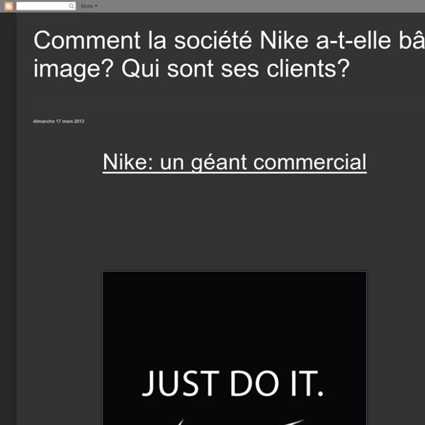 Comment la société Nike a-t-elle bâti son image? Qui sont ses clients?