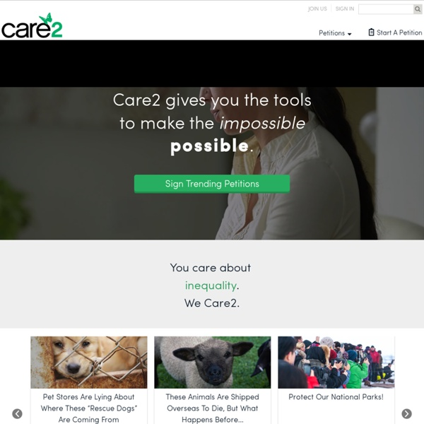 Care2 - largest online community for healthy and green living, human rights and animal welfare.