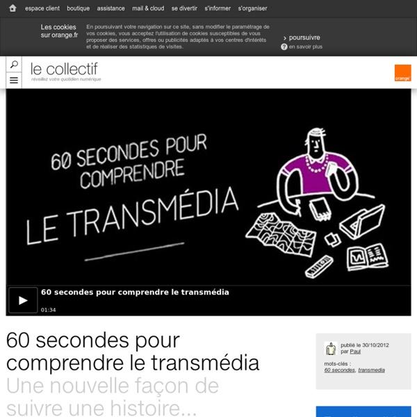 60 secondes suffisent amplement pour comprendre le transmédia... - Orange Le Collectif mobile