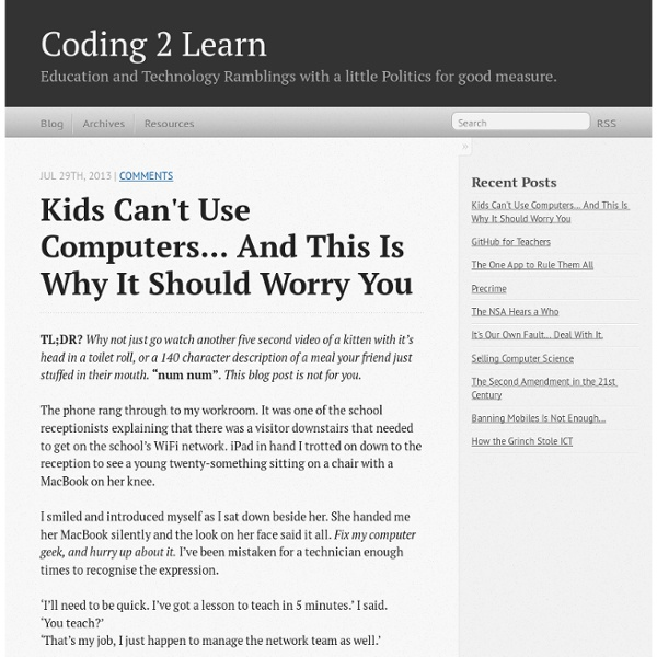 Kids can't use computers... and this is why it should worry you - Coding 2 Learn