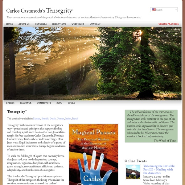 Carlos Castaneda's Tensegrity® — The contemporary expression of the practical wisdom of the seers of ancient Mexico – Presented by Cleargreen Incorporated