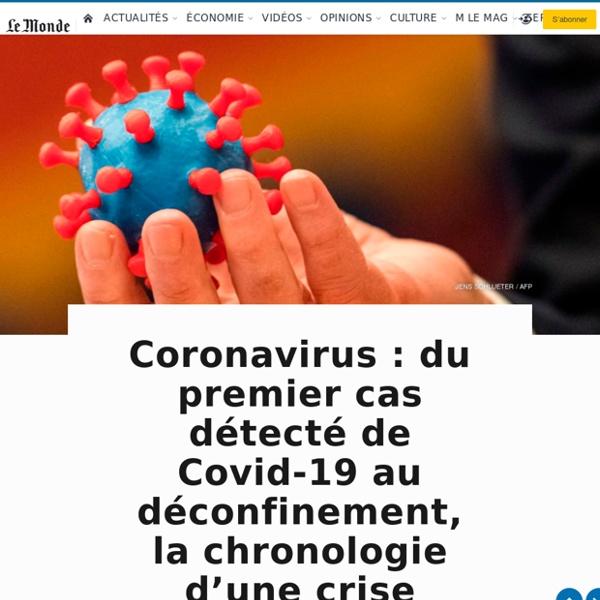 Coronavirus : du premier cas détecté de Covid-19 au déconfinement, la chronologie d'une crise mondiale