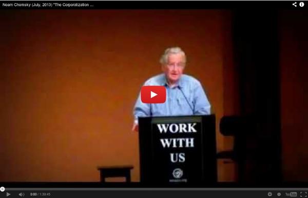 """Noam Chomsky (July, 2013) """"The Corporat- ization of the University"""""""