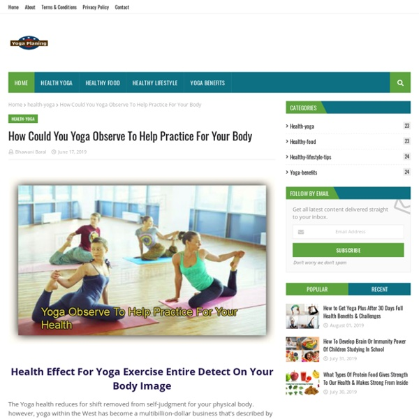 How Could You Yoga Observe To Help Practice For Your Body