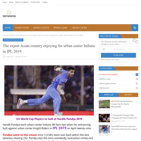 The expert Asian country enjoying for urban center Indians in IPL 2019