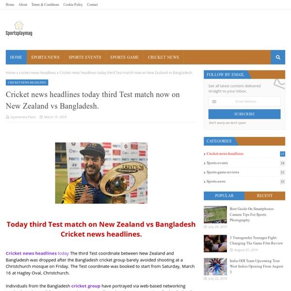 Cricket news headlines today third Test match now on New Zealand vs Bangladesh.