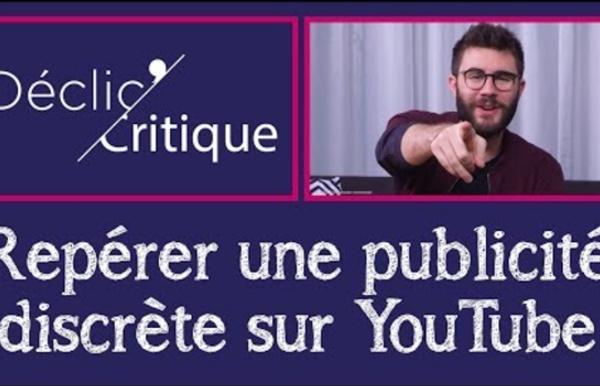 DECLIC CRITIQUE : Repérer une publicité discrète sur YouTube