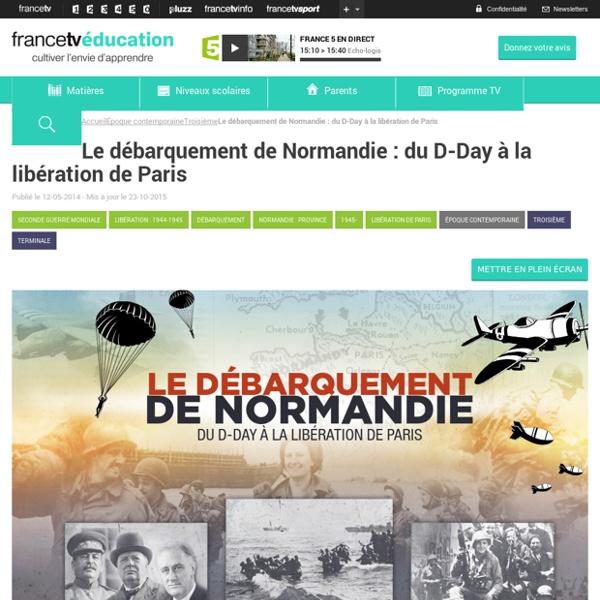 Le débarquement de Normandie : du D-Day à la libération de Paris