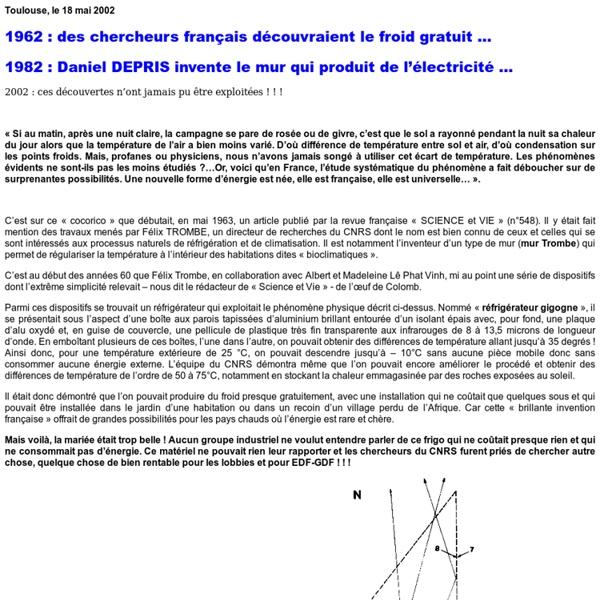 1962: des chercheurs français découvraient le froid gratuit - 1982: Daniel DEPRIS invente le mur qui produit de l'électricité - 2002: ces découvertes n'ont jamais pu être exploitées!!!