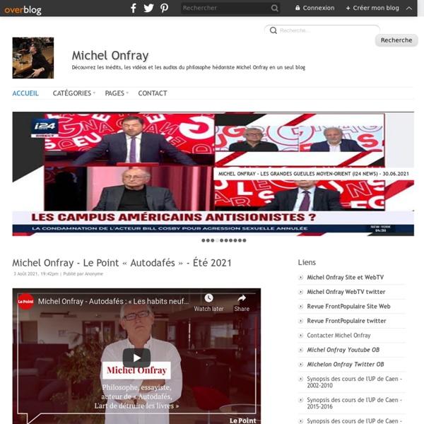 Michel Onfray - Découvrez les inédits, les vidéos et les audios du philosophe hédoniste Michel Onfray en un seul blog - Blog Non Officiel