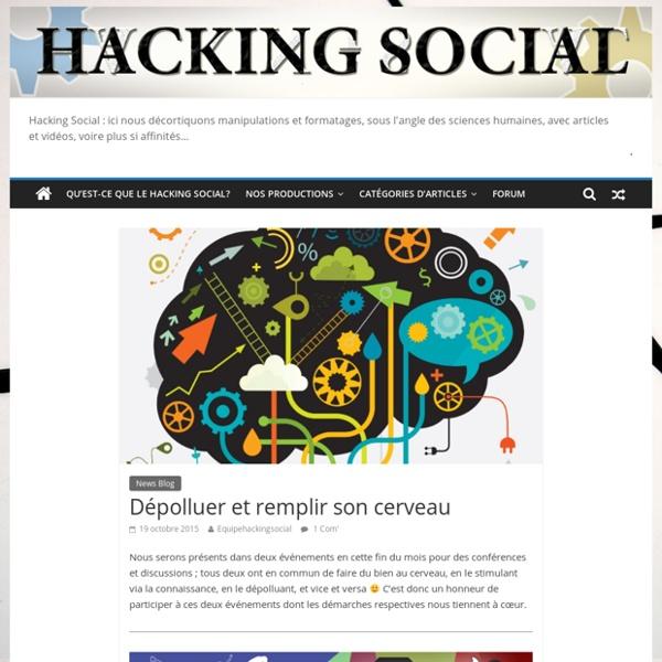 *Hacking social* Ici nous décortiquons manipulations et formatages via les sciences humaines.