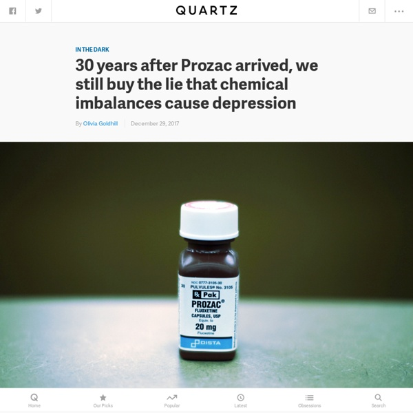 Depression treatment: 30 years after Prozac arrived, we still buy the lie that chemical imbalances cause depression