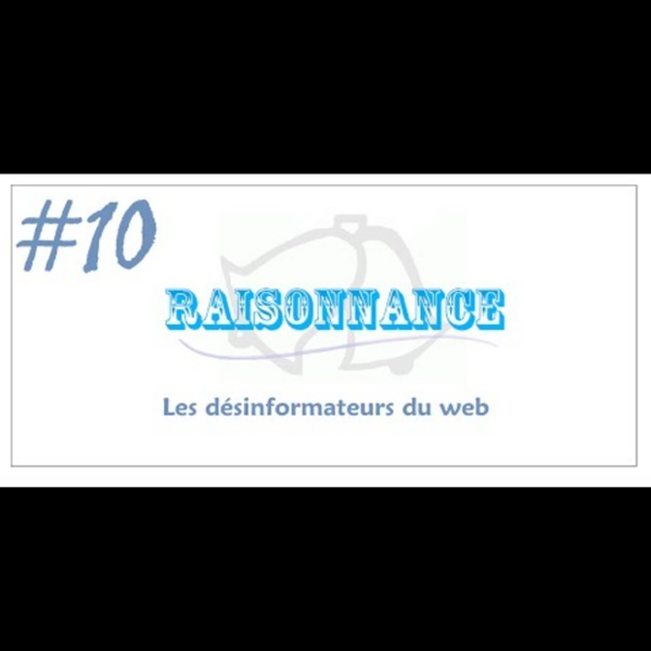 10 - Les désinformateurs du web (1/3) - Raisonnance