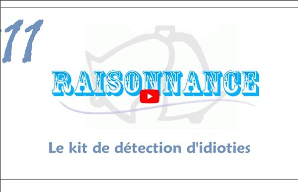 11 - Le kit de détection d'idioties (2/3) - Raisonnance