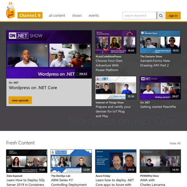 Channel 9: Videos for developers from the people building Microsoft Products & Services