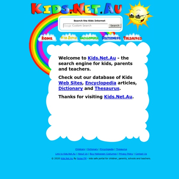Kids.Net.Au - Search engine for kids, children, parents, educators and teachers - Searching sites designed for kids that are child safe. Includes a Thesaurus, Dictionary, Encyclopedia, and Toy Store.